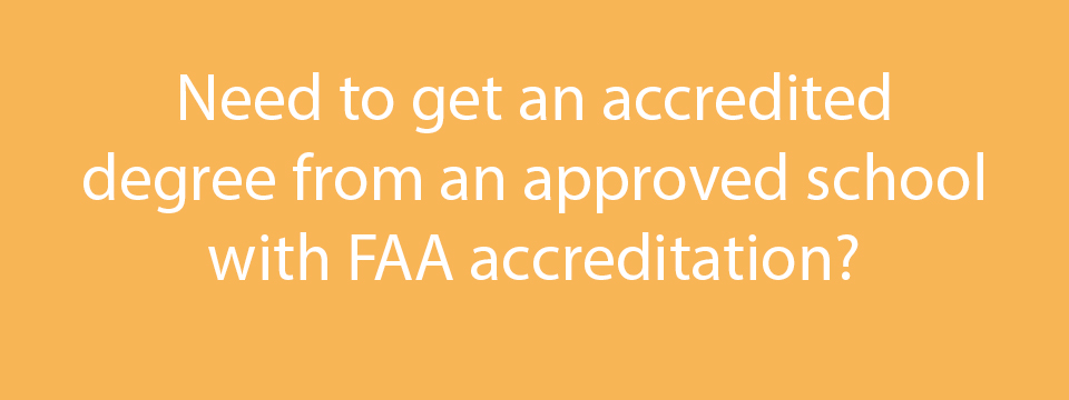 Need to get an acredited degree from an approved school with FAA acreditation?