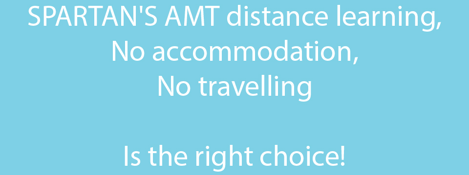 SPARTAN'S AMT distance learning, No accommodation, No travelling. Is the right choice!
