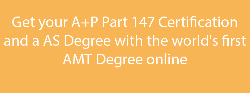 Get your A+P Part 147 Certification and a AS Degree with the world's first AMT Degree online